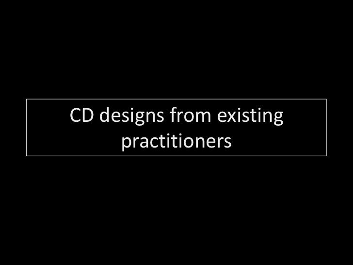 CD designs from existing practitioners <br />