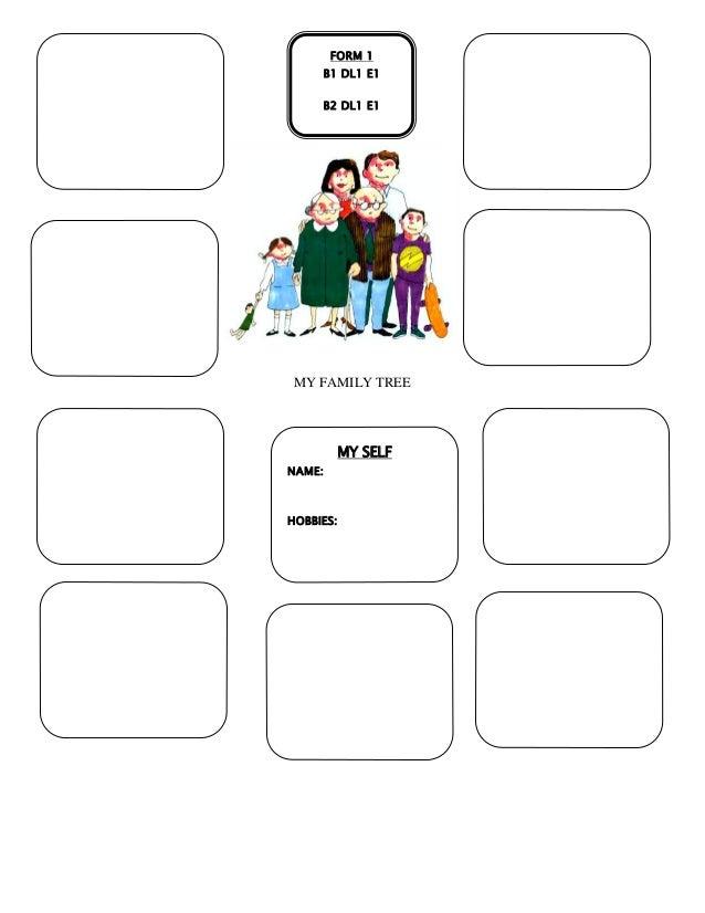 My Family tree MY FAMILY TREE MY SELF NAME: HOBBIES: FORM 1 B1 DL1 E1 B2 DL1 E1