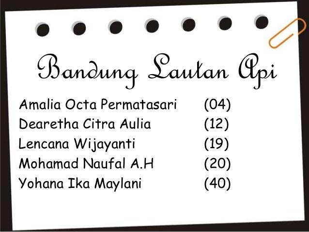 Bandung Lautan ApiAmalia Octa Permatasari   (04)Dearetha Citra Aulia      (12)Lencana Wijayanti         (19)Mohamad Naufal...