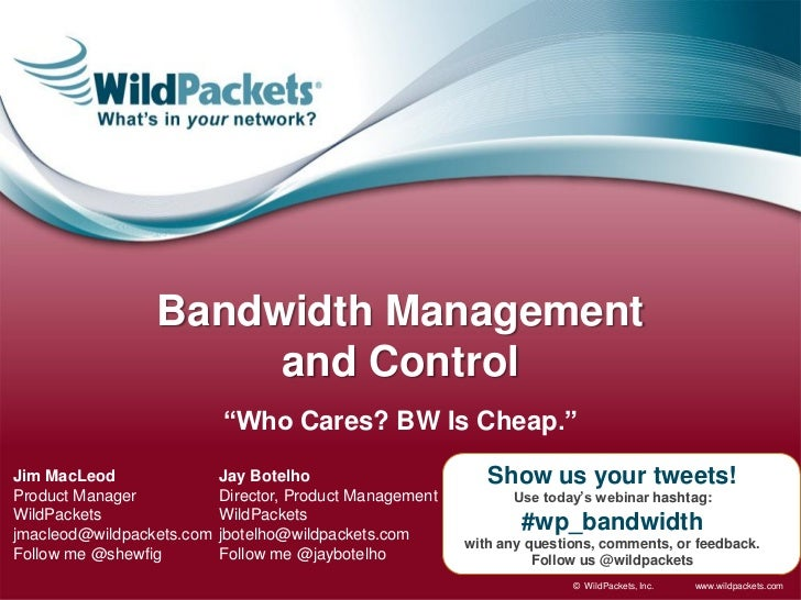 """Bandwidth Management                      and Control                           """"Who Cares? BW Is Cheap.""""Jim MacLeod      ..."""