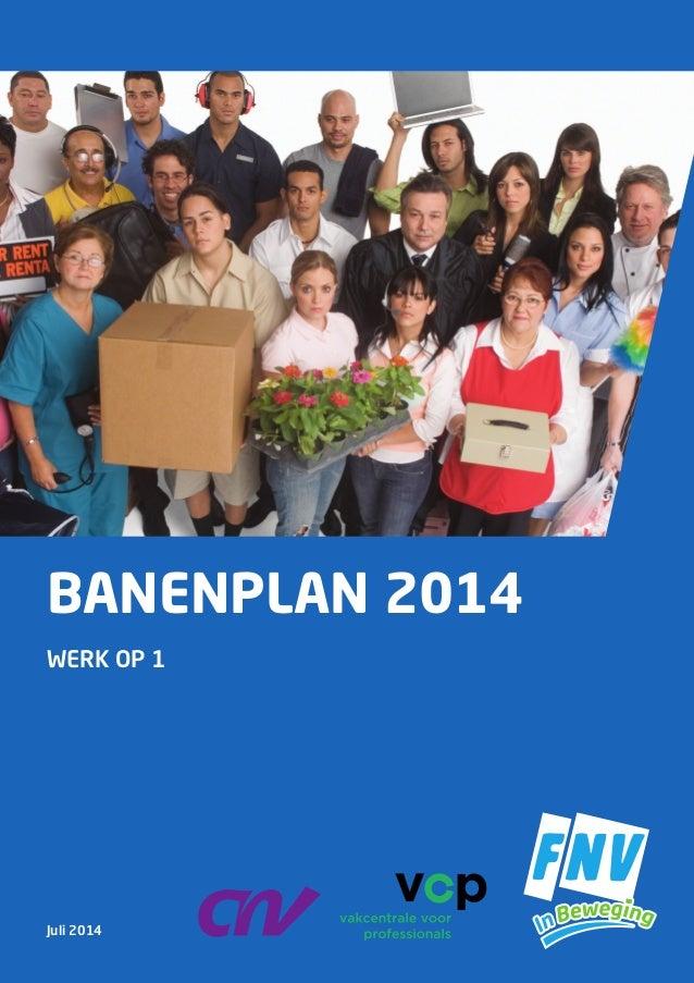 Juli 2014 BANENPLAN 2014 WERK OP 1 www.fnv.nl • www.cnv.nl • www.vcp.nl Omslag banenplan 2014_Opmaak 1 01-07-14 11:56 Pagi...