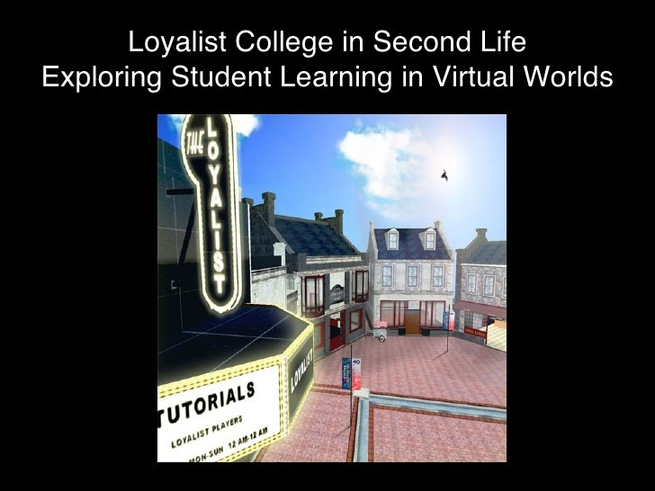 Loyalist College in Second Life Exploring Student Learning in Virtual Worlds