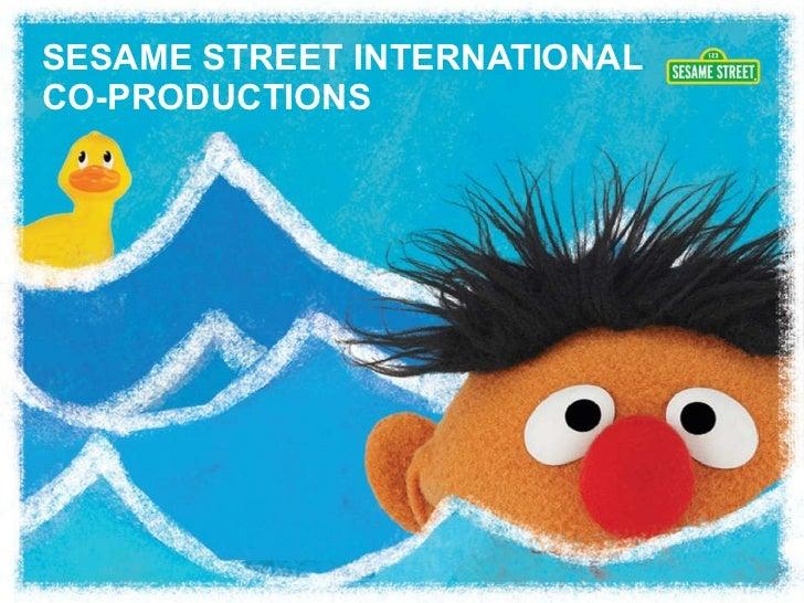 SESAME STREET INTERNATIONAL CO-PRODUCTIONS