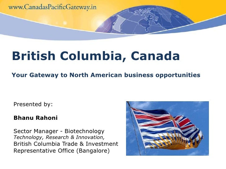 British Columbia, Canada<br />Your Gateway to North American business opportunities<br />Presented by: <br />Bhanu Rahoni...