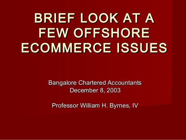 BRIEF LOOK AT ABRIEF LOOK AT A FEW OFFSHOREFEW OFFSHORE ECOMMERCE ISSUESECOMMERCE ISSUES Bangalore Chartered AccountantsBa...