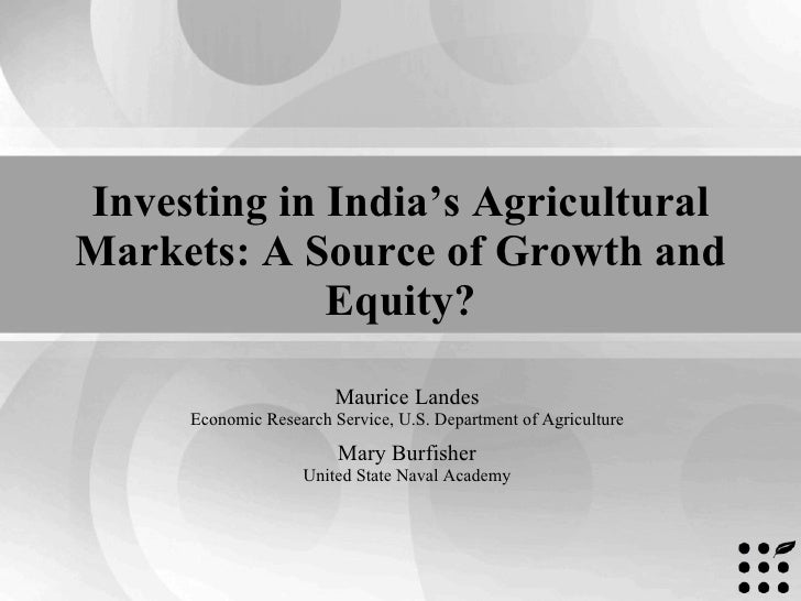 Investing in India's Agricultural Markets: A Source of Growth and Equity? Maurice Landes Economic Research Service, U.S. D...