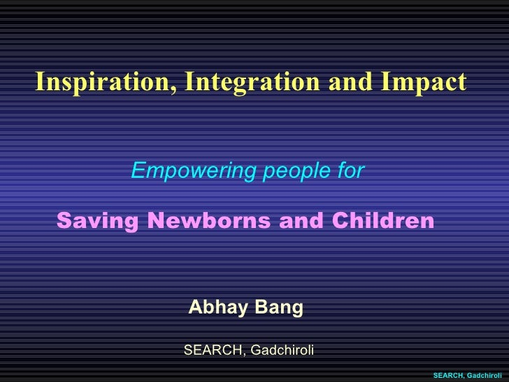 Abhay Bang  SEARCH, Gadchiroli Empowering people for  Saving Newborns and Children   SEARCH, Gadchiroli Inspiration, Integ...