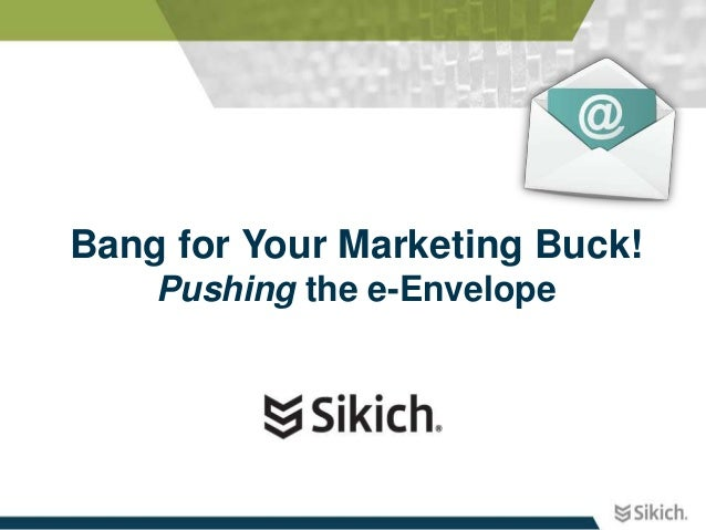 Bang for Your Marketing Buck! Pushing the e-Envelope