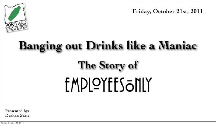 Friday, October 21st, 2011                  Banging out Drinks like a Maniac                            The Story of    Pr...