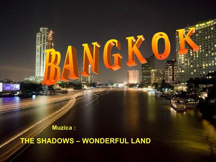 B A N G K O K THE SHADOWS – WONDERFUL LAND Muzica :