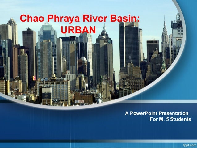 Chao Phraya River Basin: URBAN A PowerPoint Presentation For M. 5 Students