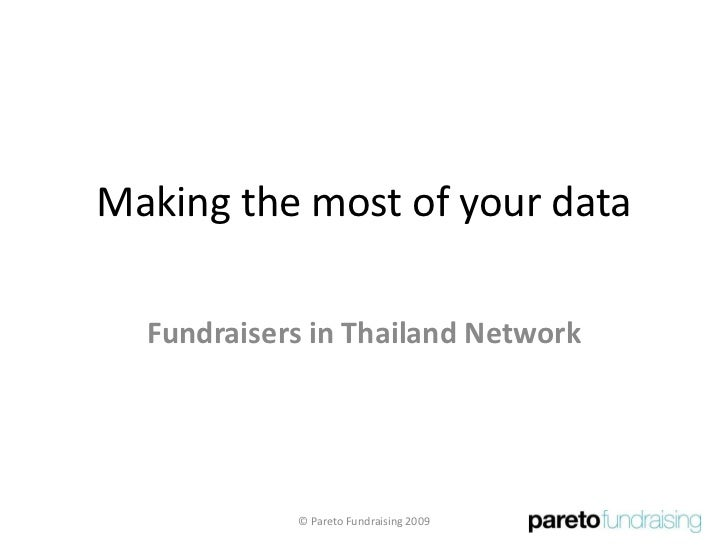 Making the most of your data<br />Fundraisers in Thailand Network<br />© Pareto Fundraising 2009<br />