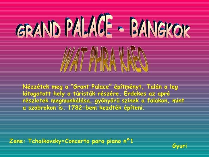 """GRAND PALACE - BANGKOK WAT PHRA KAEO Gyuri Nézzétek meg a """"Grant Palace"""" építményt, Talán a leg látogatott hely a túristák..."""