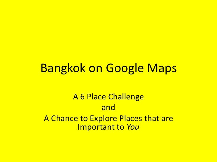 Bangkok on Google Maps       A 6 Place Challenge               andA Chance to Explore Places that are        Important to ...