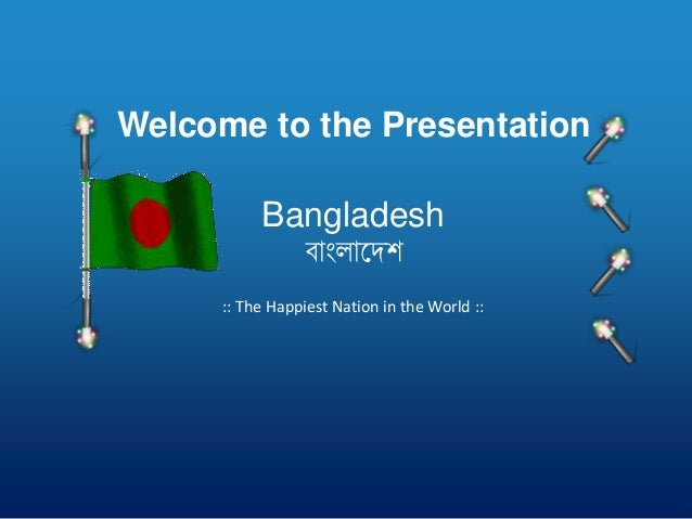 Welcome to the Presentation Bangladesh বাাংলাদেশ :: The Happiest Nation in the World ::