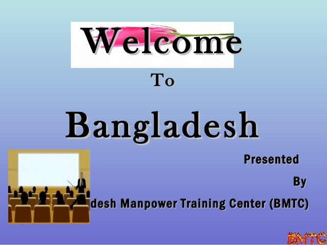 Welcome                To  Bangladesh                               Presented                                       ByBang...