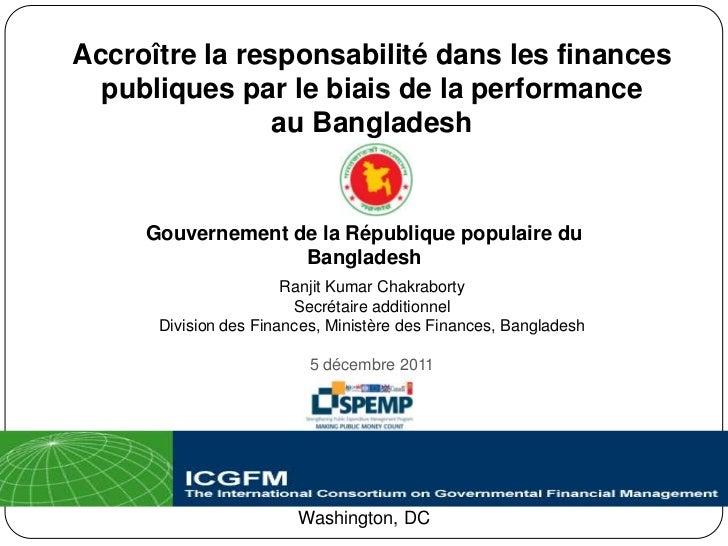 Accroître la responsabilité dans les finances  publiques par le biais de la performance                au Bangladesh     G...