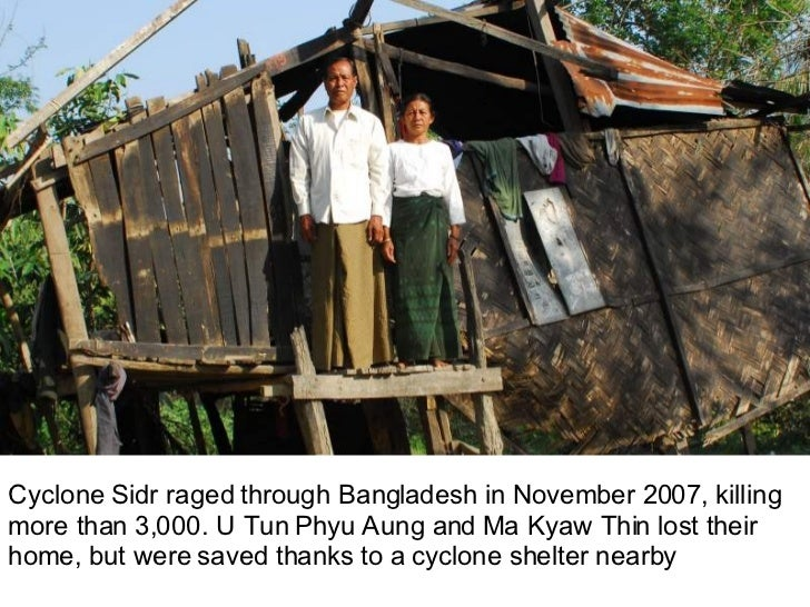 Cyclone Sidr raged through Bangladesh in November 2007, killing more than 3,000. U Tun Phyu Aung and Ma Kyaw Thin lost the...