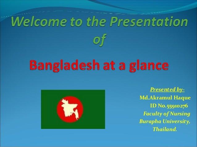 Presented by-Md.Akramul Haque   ID No.55910276 Faculty of NursingBurapha University,    Thailand.