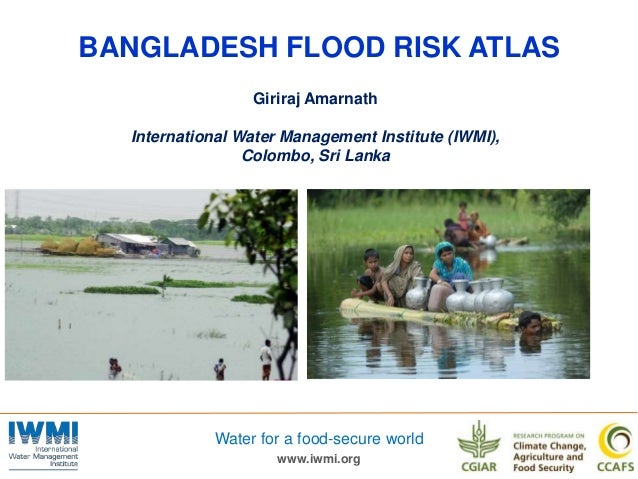 www.iwmi.orgWater for a food-secure worldBANGLADESH FLOOD RISK ATLASGiriraj AmarnathInternational Water Management Institu...