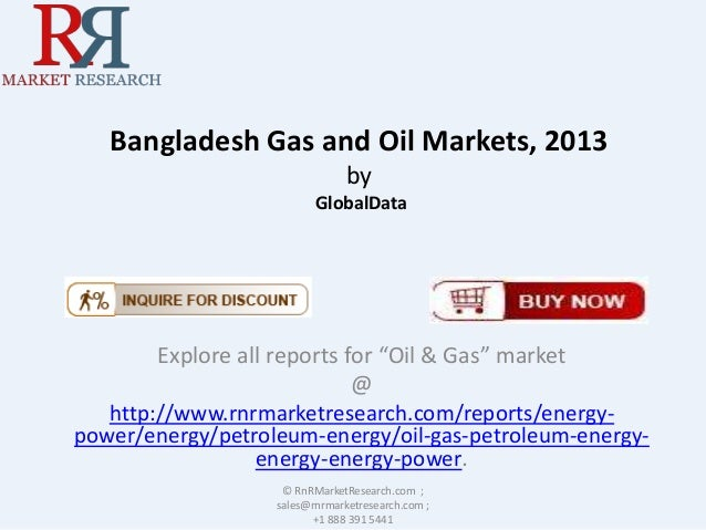 "Bangladesh Gas and Oil Markets, 2013 by GlobalData  Explore all reports for ""Oil & Gas"" market @ http://www.rnrmarketresea..."