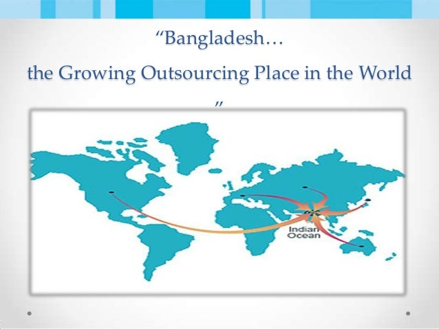 outsourcing prospects of bangladesh Problems and prospects the bangladesh government and the bangladesh aid group  outsourcing prospects of bangladesh .