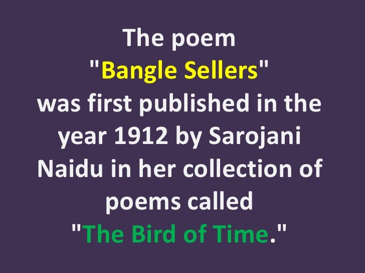 bangle sellers What is the main theme of the sarojini naidu's poem ' the bangle sellers' update cancel ad by grammarly your writing, at its best.