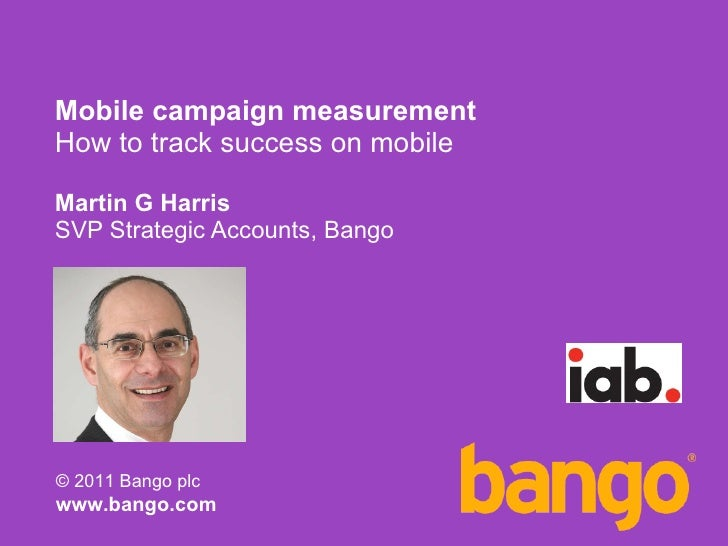 Mobile campaign measurement How to track success on mobile Martin G Harris SVP Strategic Accounts, Bango
