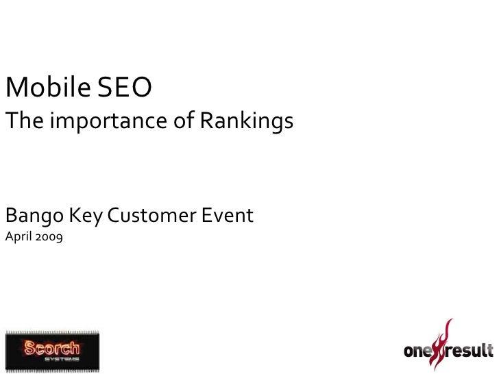 Mobile SEO The importance of Rankings   Bango Key Customer Event April 2009