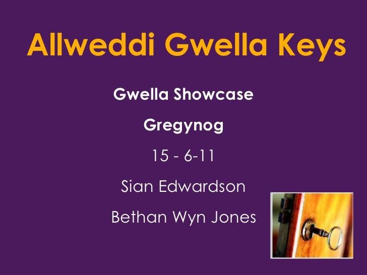 Allweddi Gwella Keys<br />Gwella Showcase<br />Gregynog<br />15 - 6-11<br />Sian Edwardson<br />Bethan Wyn Jones<br />