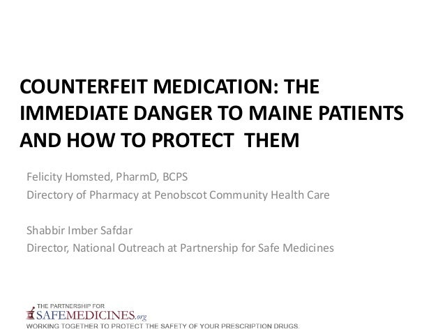COUNTERFEIT MEDICATION: THEIMMEDIATE DANGER TO MAINE PATIENTSAND HOW TO PROTECT THEMFelicity Homsted, PharmD, BCPSDirector...