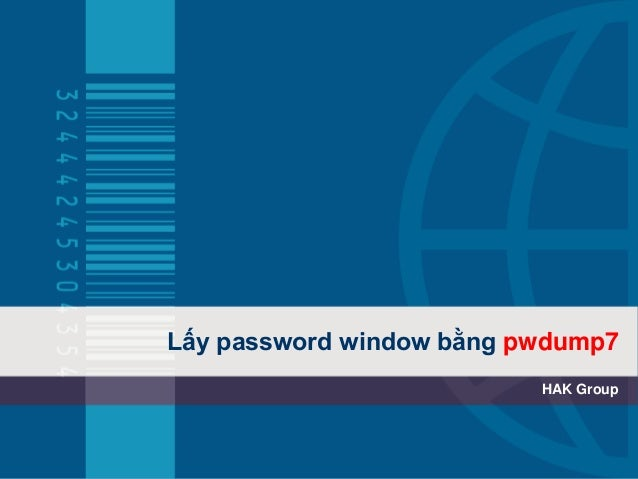 Lấy password window bằng pwdump7 HAK Group