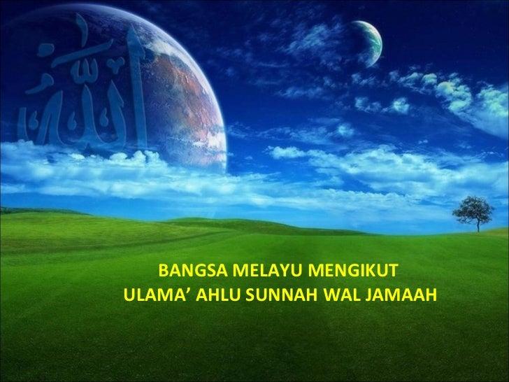 BANGSA MELAYU MENGIKUT  ULAMA' AHLU SUNNAH WAL JAMAAH
