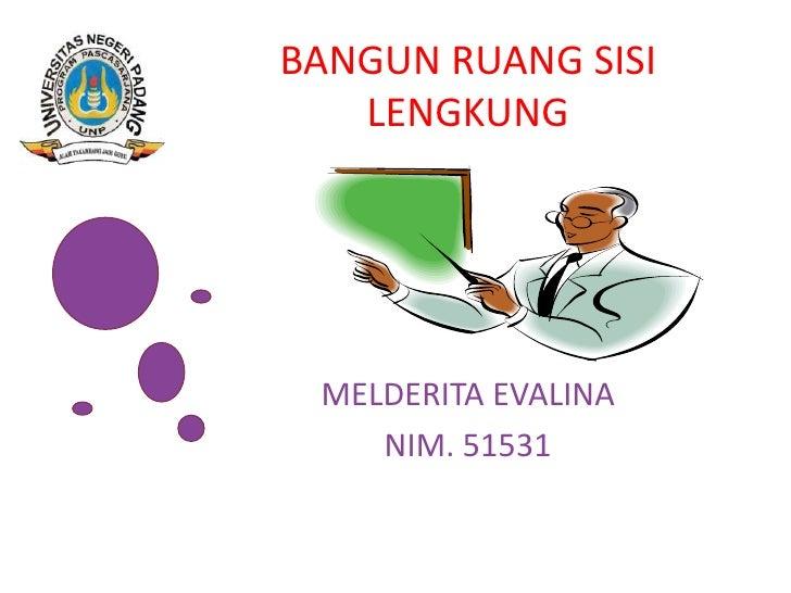 BANGUN RUANG SISI   LENGKUNG MELDERITA EVALINA    NIM. 51531