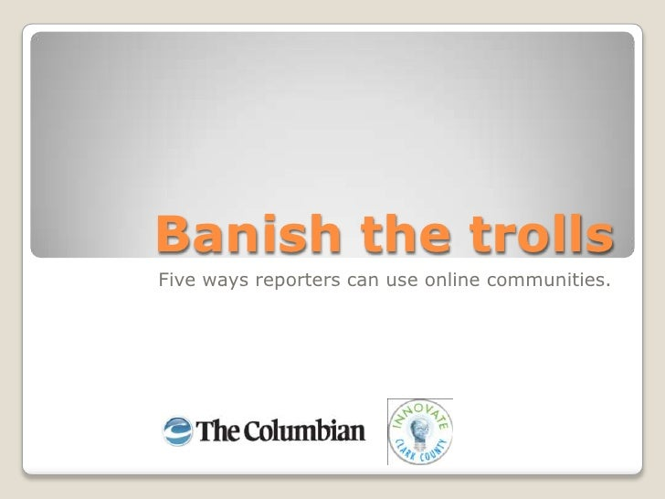Banish the trolls<br />Five ways reporters can use online communities.<br />