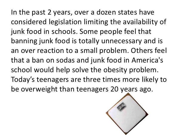 should junk food be banned in schools persuasive essay Should states ban junk food in schools in response to rising obesity rates nationally, 16 states have recently adopted school nutrition policies.