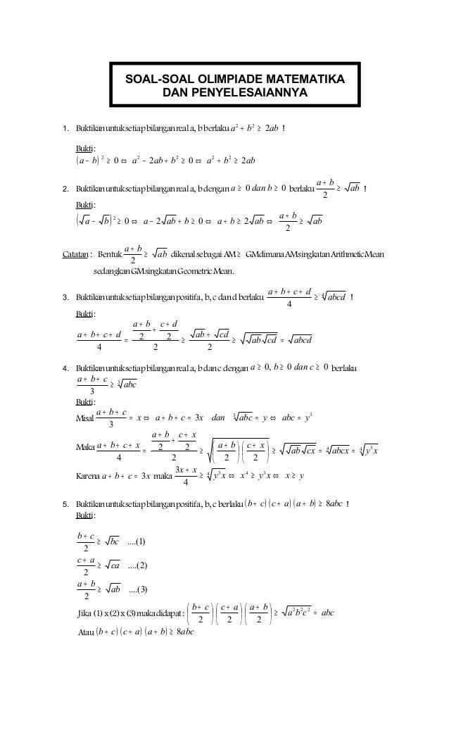SOAL-SOAL OLIMPIADE MATEMATIKA DAN PENYELESAIANNYA 1. Buktikan untuksetiap bilangan real a, b berlaku a 2 + b 2 ≥ 2ab !  B...