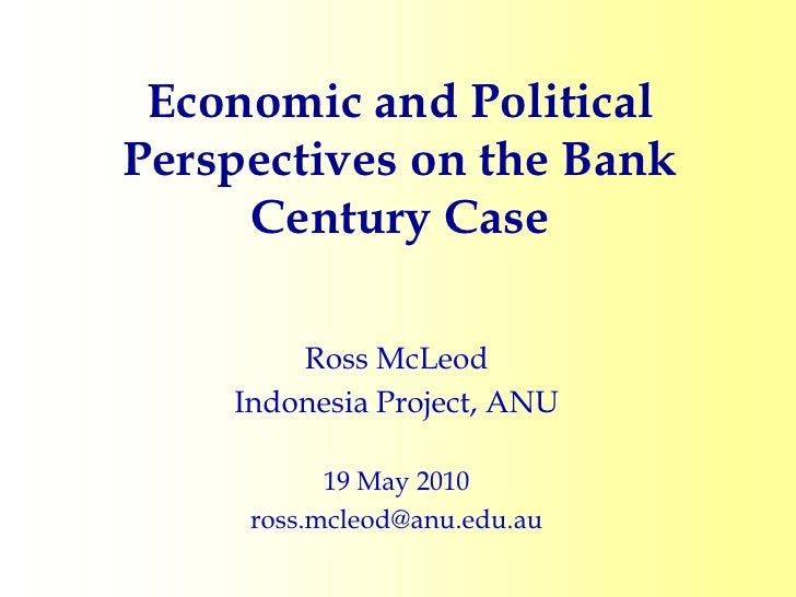 Economic and Political Perspectives on the Bank      Century Case          Ross McLeod     Indonesia Project, ANU         ...