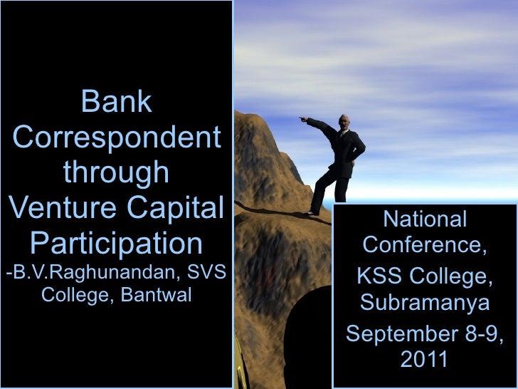 Bank Correspondent through Venture Capital Participation -B.V.Raghunandan, SVS College, Bantwal National Conference, KSS C...
