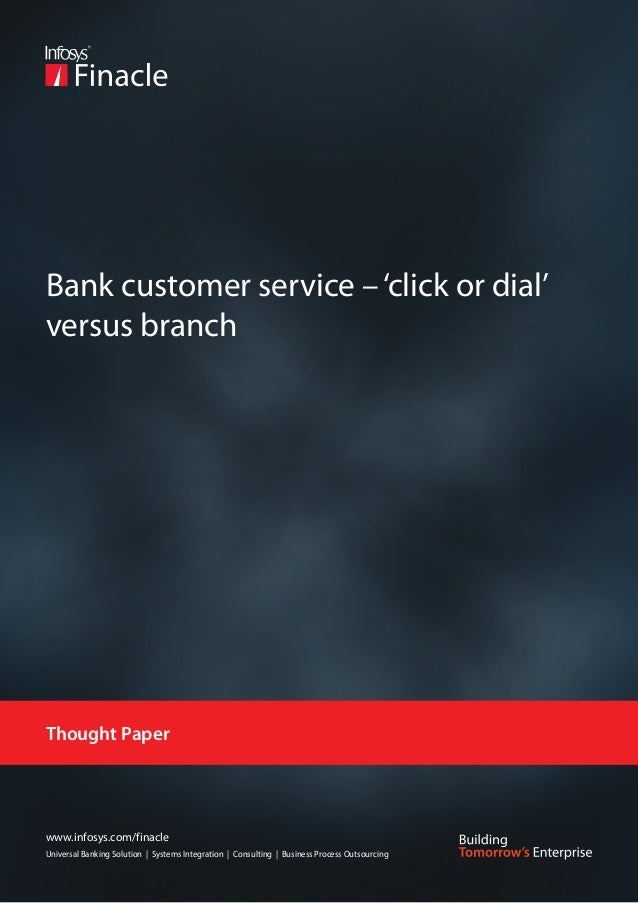 Bank customer service – 'click or dial'versus branchThought Paperwww.infosys.com/finacleUniversal Banking Solution | Syste...