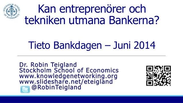 Kan entreprenörer och tekniken utmana Bankerna? Tieto Bankdagen – Juni 2014