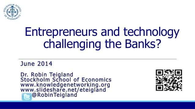 Entrepreneurs and technology challenging the Banks?