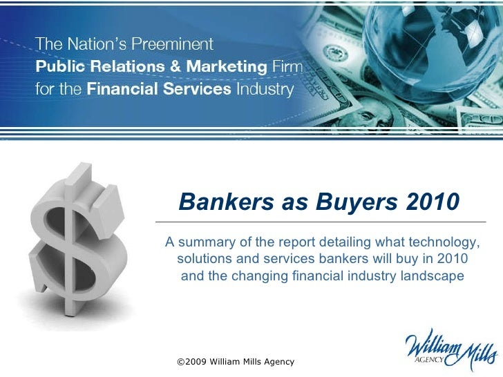Bankers as Buyers 2010 A summary of the report detailing what technology, solutions and services bankers will buy in 2010 ...