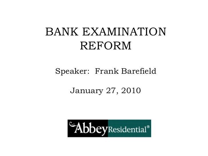 BANK EXAMINATION REFORMSpeaker:  Frank BarefieldJanuary 27, 2010<br />