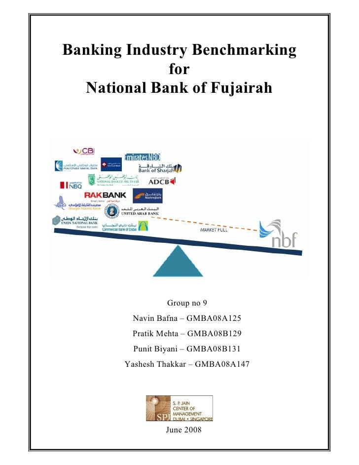 Banking Industry Benchmarking              for   National Bank of Fujairah                     Group no 9         Navin Ba...