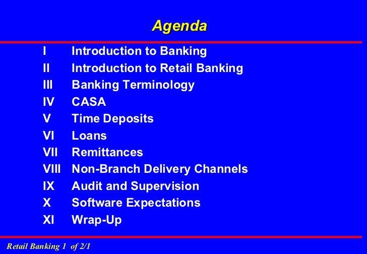 Agenda <ul><li>I  Introduction to Banking </li></ul><ul><li>II  Introduction to Retail Banking </li></ul><ul><li>III  Bank...