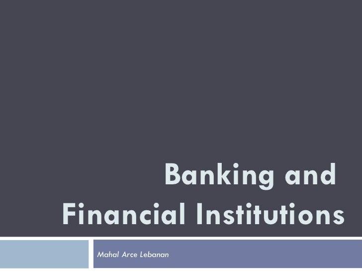 Banking andFinancial Institutions  Mahal Arce Lebanan