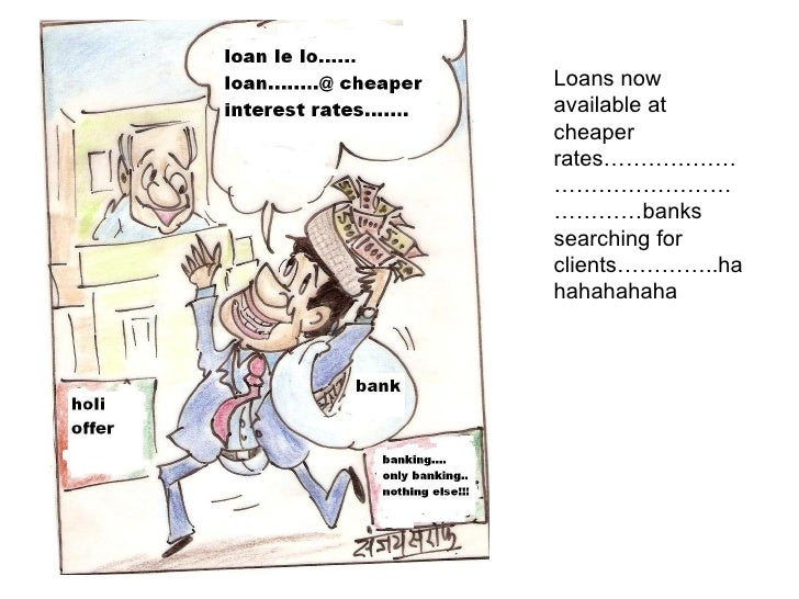 Loans now available at cheaper rates………………………………………………banks searching for clients…………..hahahahahaha