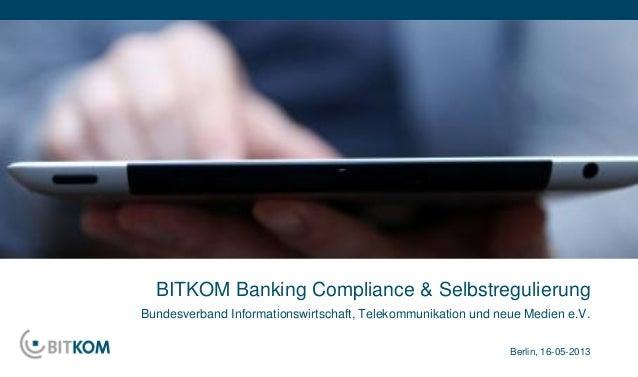 BITKOM Banking Compliance & SelbstregulierungBerlin, 16-05-2013Bundesverband Informationswirtschaft, Telekommunikation und...