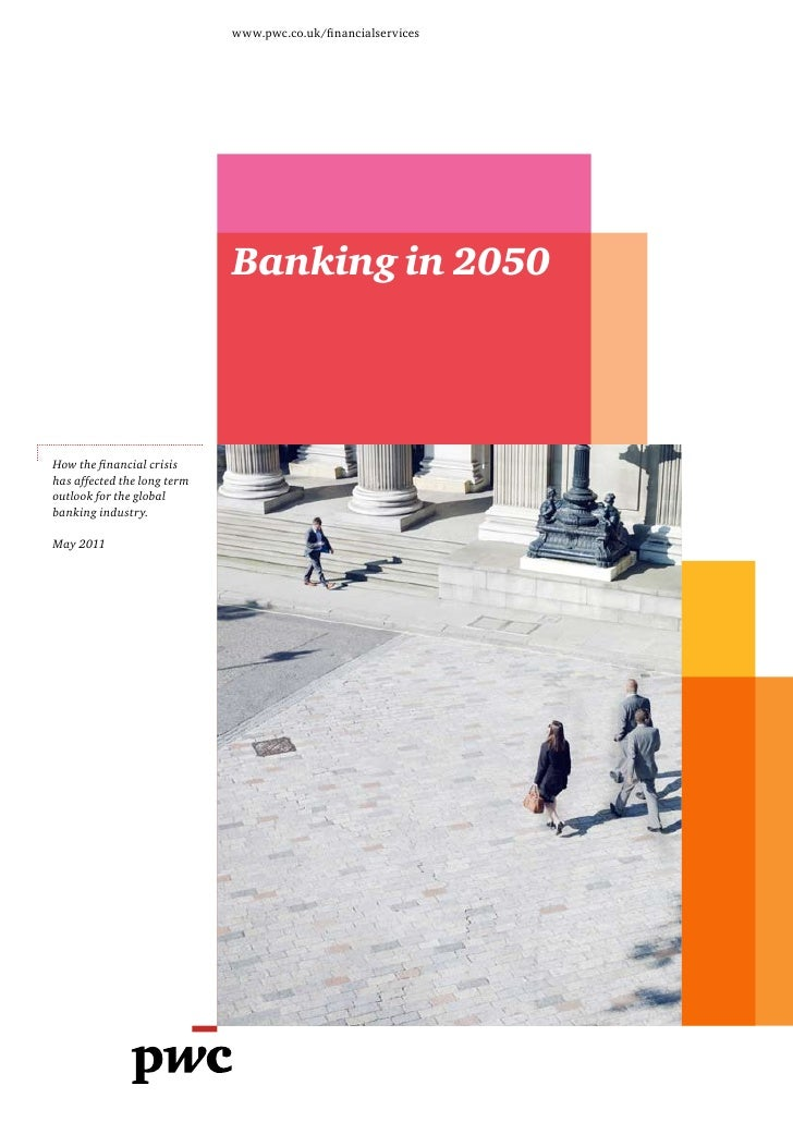 www.pwc.co.uk/financialservices                             Banking in 2050How the financial crisishas affected the long t...